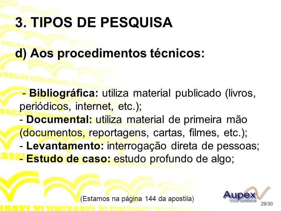 3. TIPOS DE PESQUISA d) Aos procedimentos técnicos: - Bibliográfica: utiliza material publicado (livros, periódicos, internet, etc.); - Documental: ut