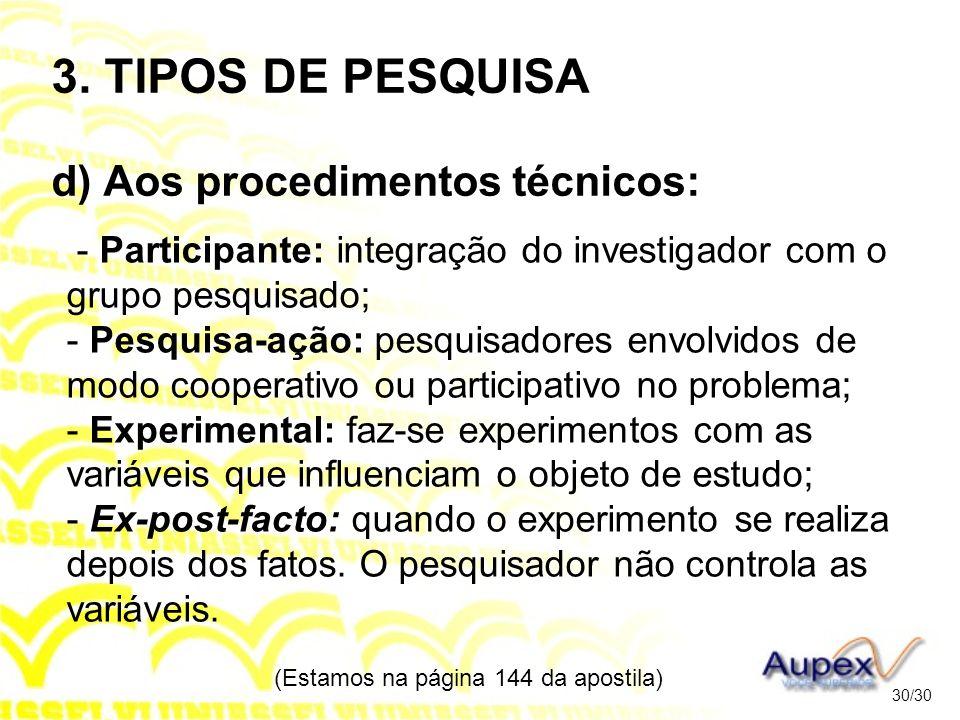 3. TIPOS DE PESQUISA d) Aos procedimentos técnicos: - Participante: integração do investigador com o grupo pesquisado; - Pesquisa-ação: pesquisadores