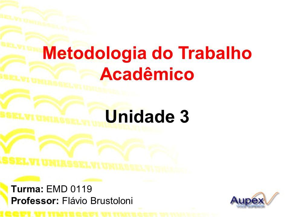 Turma: EMD 0119 Professor: Flávio Brustoloni Metodologia do Trabalho Acadêmico Unidade 3
