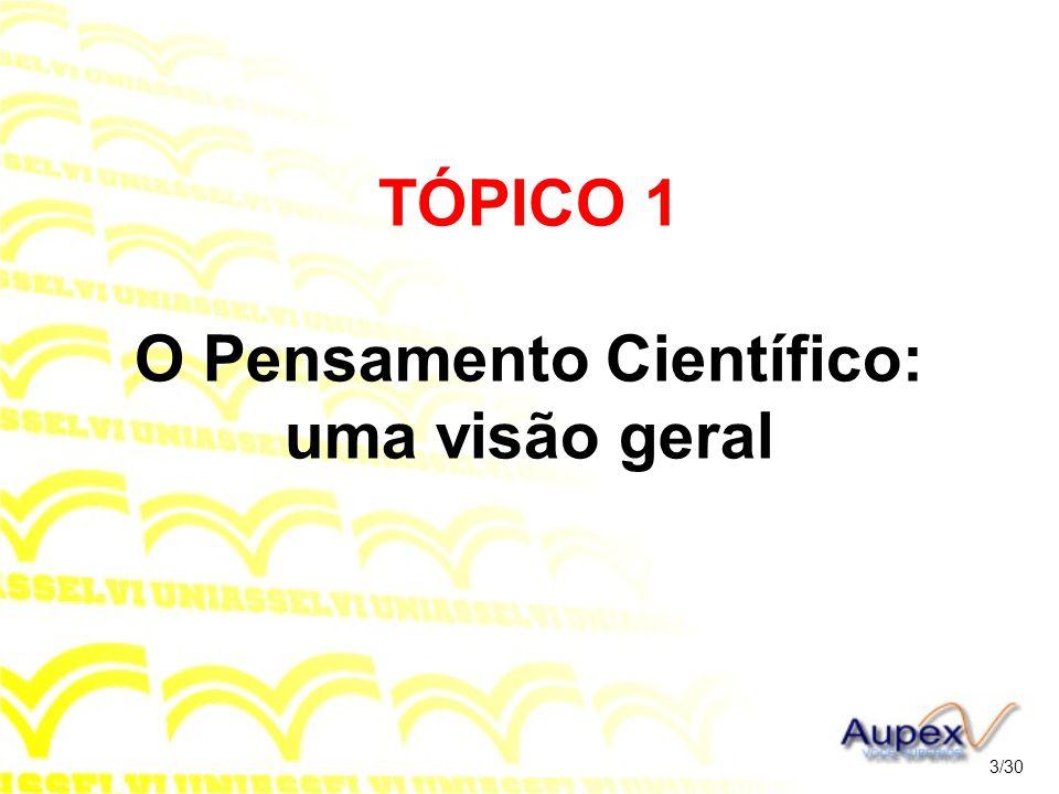 TÓPICO 1 O Pensamento Científico: uma visão geral 3/30