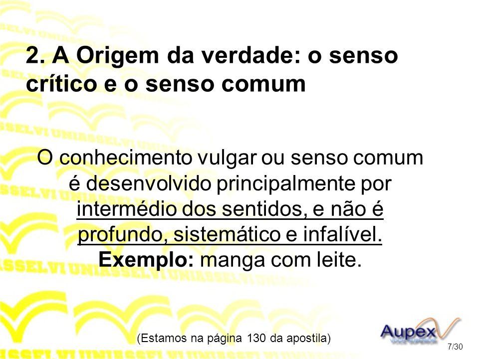 2. A Origem da verdade: o senso crítico e o senso comum O conhecimento vulgar ou senso comum é desenvolvido principalmente por intermédio dos sentidos