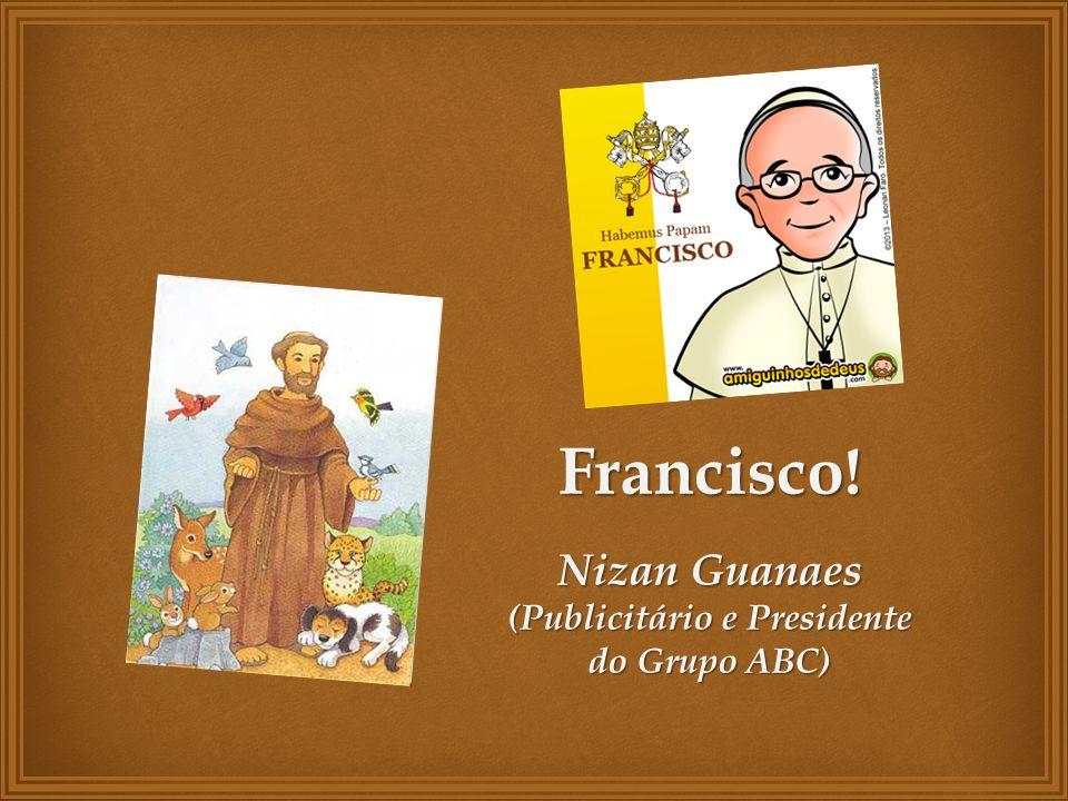 Francisco ! Nizan Guanaes (Publicitário e Presidente do Grupo ABC)