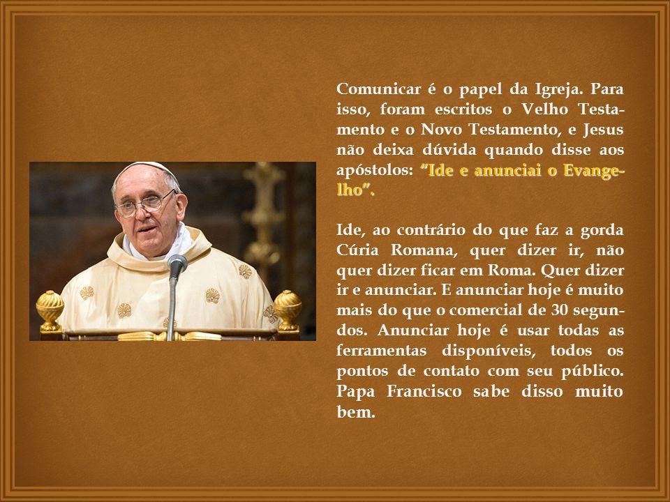 Comunicar é o papel da Igreja.