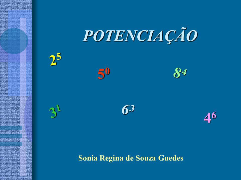 POTENCIAÇÃO POTENCIAÇÃO Sonia Regina de Souza Guedes 31313131 50505050 63636363 84848484 46464646 25252525