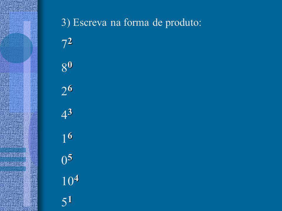 3) Escreva na forma de produto: 2 7 2 0 8 0 6 2 6 3 4 3 6 1 6 5 0 5 4 10 4 1 5 1