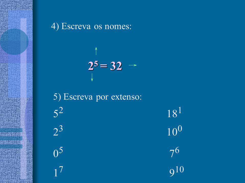 2 5 = 32 4) Escreva os nomes: 5) Escreva por extenso: 5 2 18 1 2 3 10 0 0 5 7 6 1 7 9 10