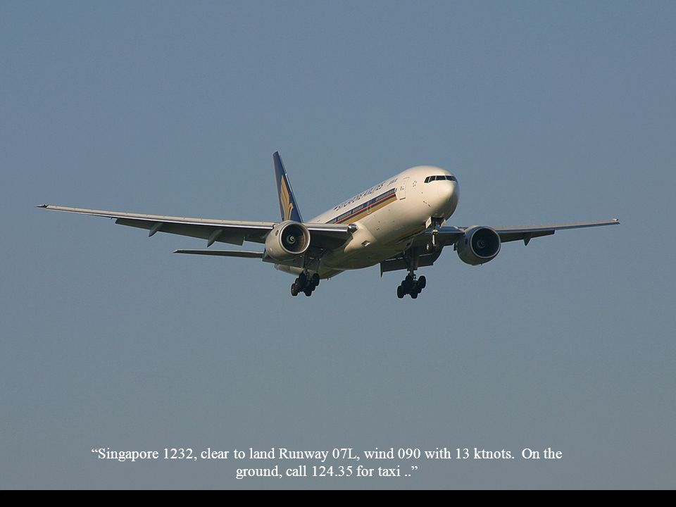 Singapore 1232, clear to land Runway 07L, wind 090 with 13 ktnots. On the ground, call 124.35 for taxi..