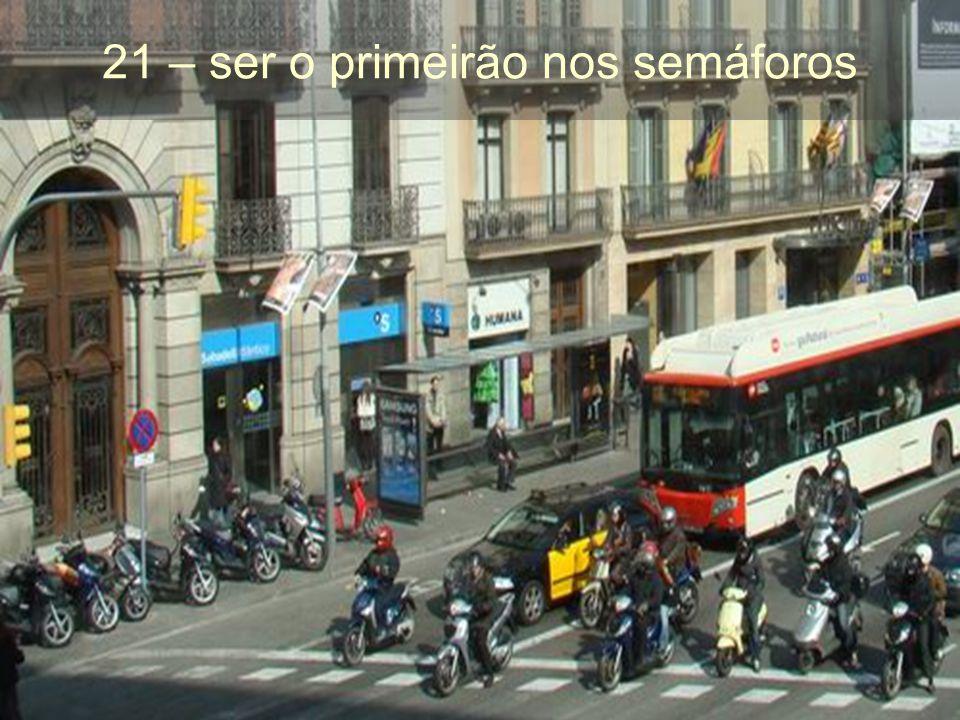 21 – ser o primeirão nos semáforos