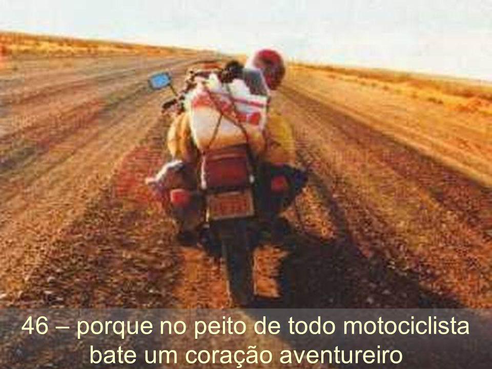 46 – porque no peito de todo motociclista bate um coração aventureiro