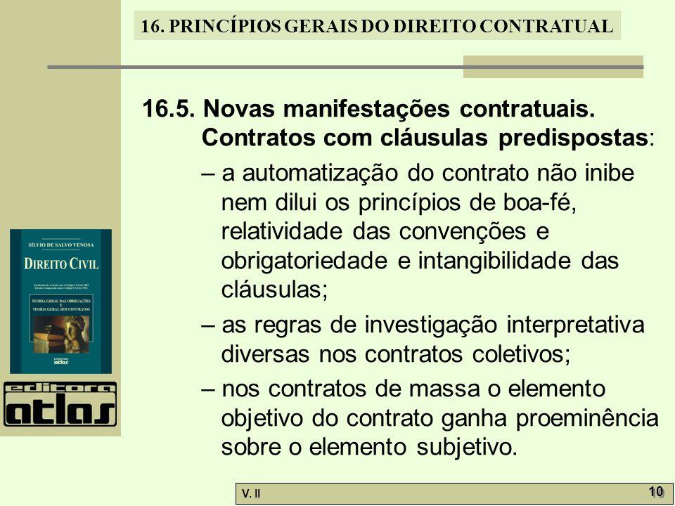 V. II 10 16. PRINCÍPIOS GERAIS DO DIREITO CONTRATUAL 16.5. Novas manifestações contratuais. Contratos com cláusulas predispostas: – a automatização do