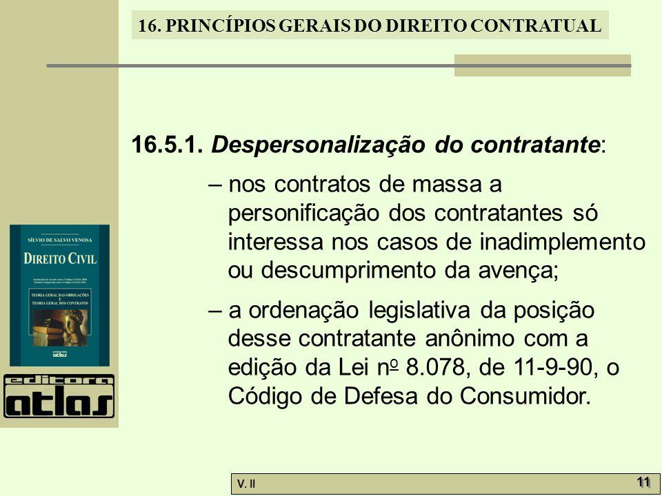 V. II 11 16. PRINCÍPIOS GERAIS DO DIREITO CONTRATUAL 16.5.1. Despersonalização do contratante: – nos contratos de massa a personificação dos contratan