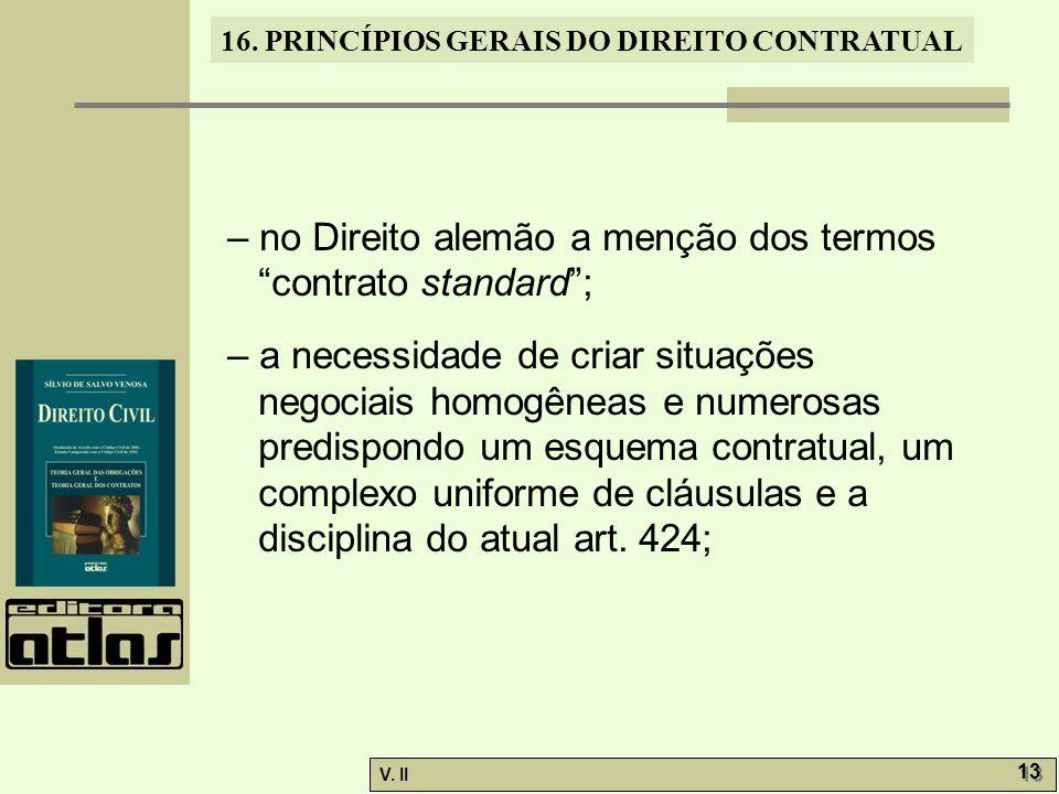 V. II 13 16. PRINCÍPIOS GERAIS DO DIREITO CONTRATUAL – no Direito alemão a menção dos termos contrato standard; – a necessidade de criar situações neg