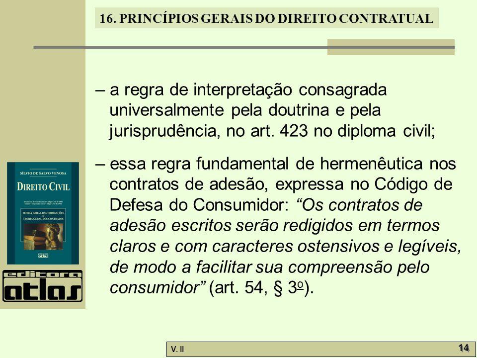 V. II 14 16. PRINCÍPIOS GERAIS DO DIREITO CONTRATUAL – a regra de interpretação consagrada universalmente pela doutrina e pela jurisprudência, no art.