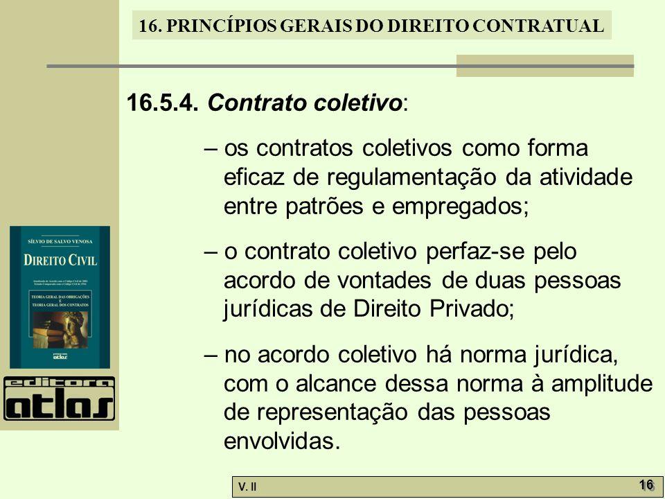 V. II 16 16. PRINCÍPIOS GERAIS DO DIREITO CONTRATUAL 16.5.4. Contrato coletivo: – os contratos coletivos como forma eficaz de regulamentação da ativid