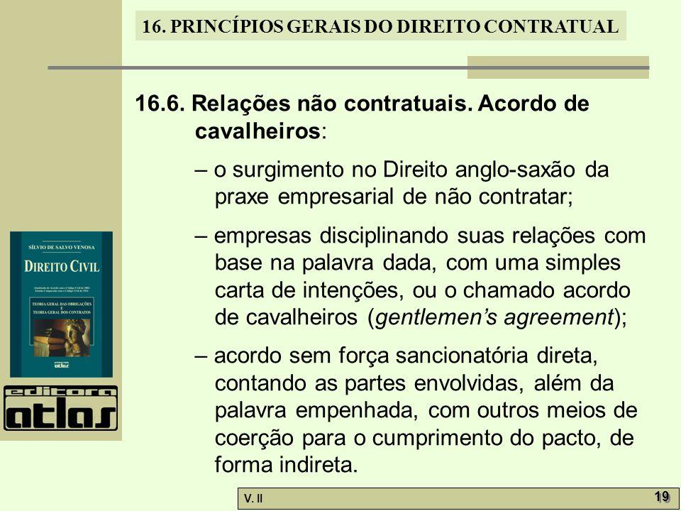 V. II 19 16. PRINCÍPIOS GERAIS DO DIREITO CONTRATUAL 16.6. Relações não contratuais. Acordo de cavalheiros: – o surgimento no Direito anglo-saxão da p