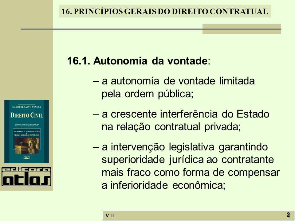 V. II 2 2 16. PRINCÍPIOS GERAIS DO DIREITO CONTRATUAL 16.1. Autonomia da vontade: – a autonomia de vontade limitada pela ordem pública; – a crescente