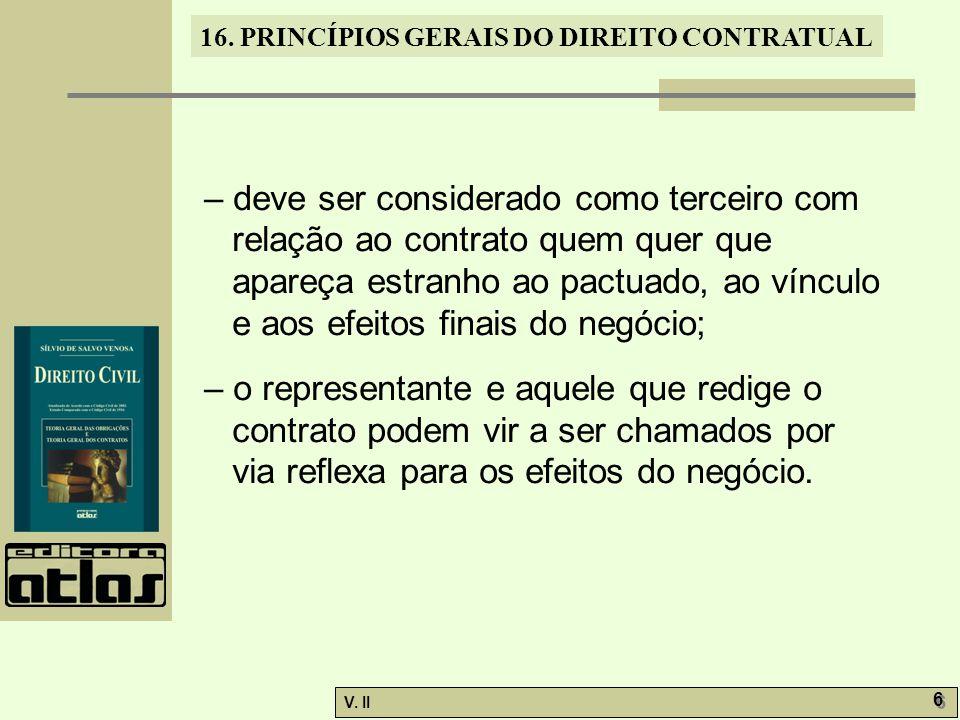 V. II 6 6 16. PRINCÍPIOS GERAIS DO DIREITO CONTRATUAL – deve ser considerado como terceiro com relação ao contrato quem quer que apareça estranho ao p