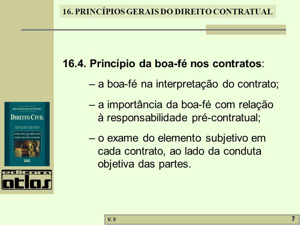 V. II 7 7 16. PRINCÍPIOS GERAIS DO DIREITO CONTRATUAL 16.4. Princípio da boa-fé nos contratos: – a boa-fé na interpretação do contrato; – a importânci