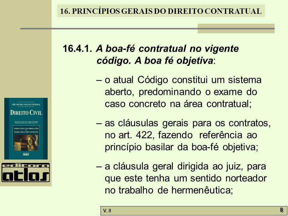 V. II 8 8 16. PRINCÍPIOS GERAIS DO DIREITO CONTRATUAL 16.4.1. A boa-fé contratual no vigente código. A boa fé objetiva: – o atual Código constitui um