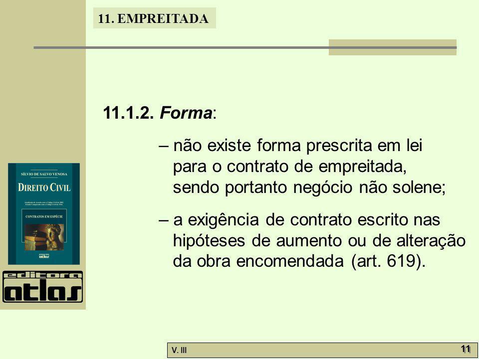 11. EMPREITADA V. III 11 11.1.2. Forma: – não existe forma prescrita em lei para o contrato de empreitada, sendo portanto negócio não solene; – a exig