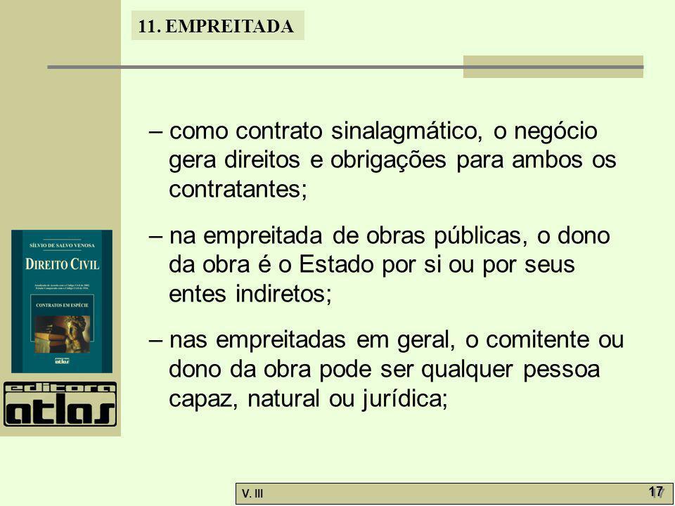 11. EMPREITADA V. III 17 – como contrato sinalagmático, o negócio gera direitos e obrigações para ambos os contratantes; – na empreitada de obras públ
