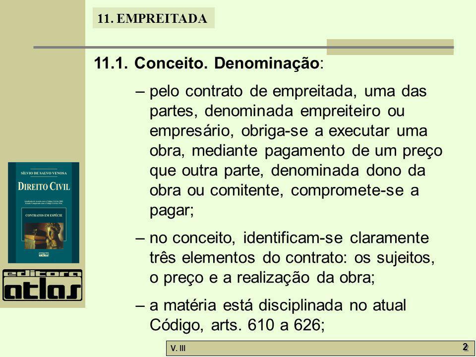 11. EMPREITADA V. III 2 2 11.1. Conceito. Denominação: – pelo contrato de empreitada, uma das partes, denominada empreiteiro ou empresário, obriga-se