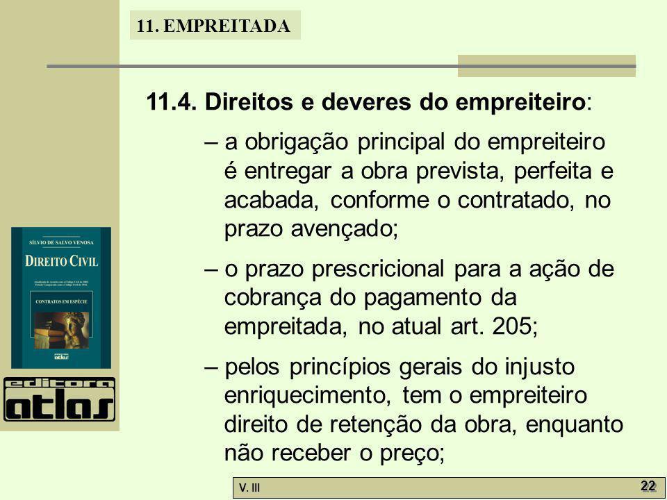 11. EMPREITADA V. III 22 11.4. Direitos e deveres do empreiteiro: – a obrigação principal do empreiteiro é entregar a obra prevista, perfeita e acabad
