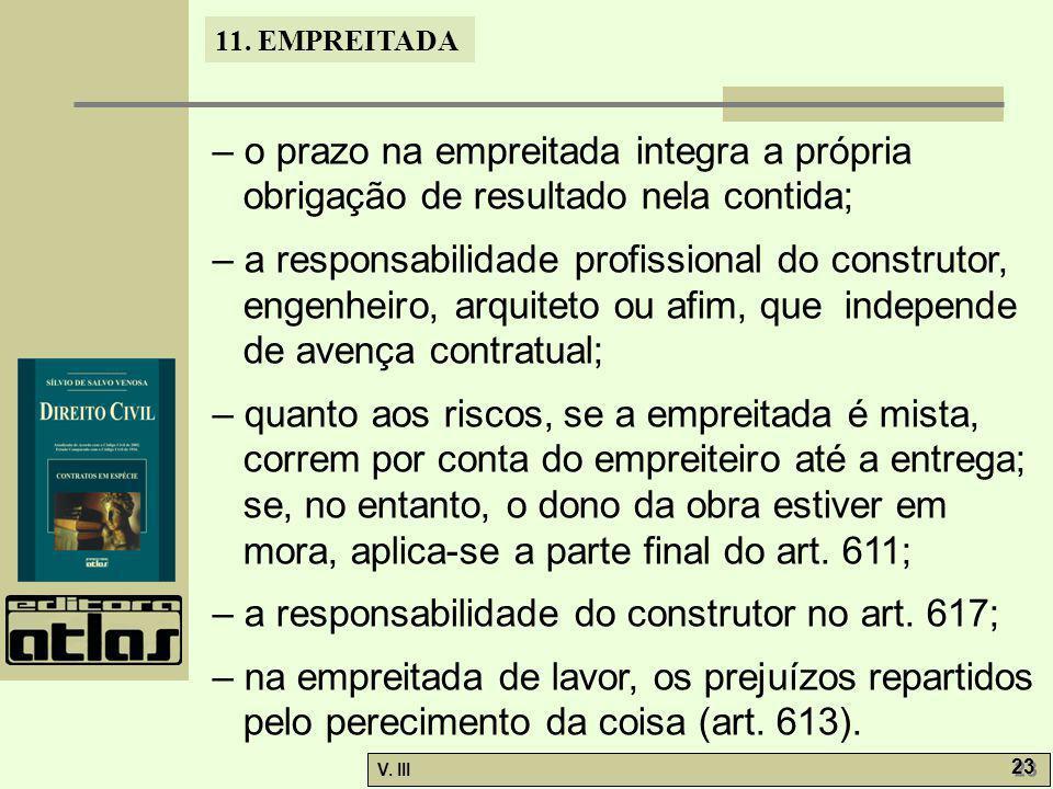 11. EMPREITADA V. III 23 – o prazo na empreitada integra a própria obrigação de resultado nela contida; – a responsabilidade profissional do construto