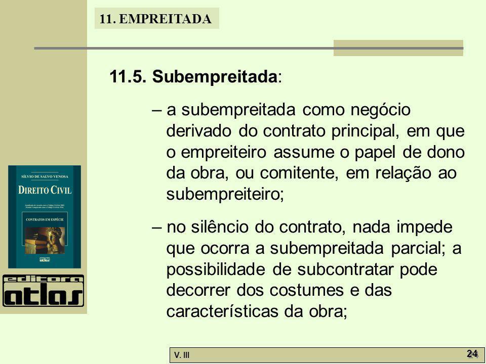 11. EMPREITADA V. III 24 11.5. Subempreitada: – a subempreitada como negócio derivado do contrato principal, em que o empreiteiro assume o papel de do