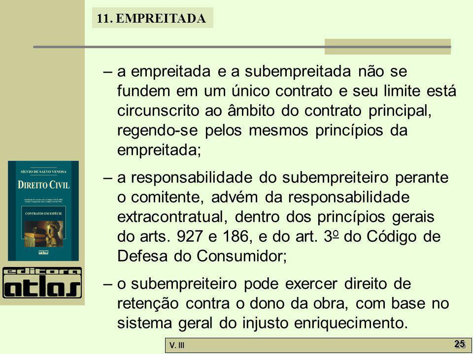 11. EMPREITADA V. III 25 – a empreitada e a subempreitada não se fundem em um único contrato e seu limite está circunscrito ao âmbito do contrato prin