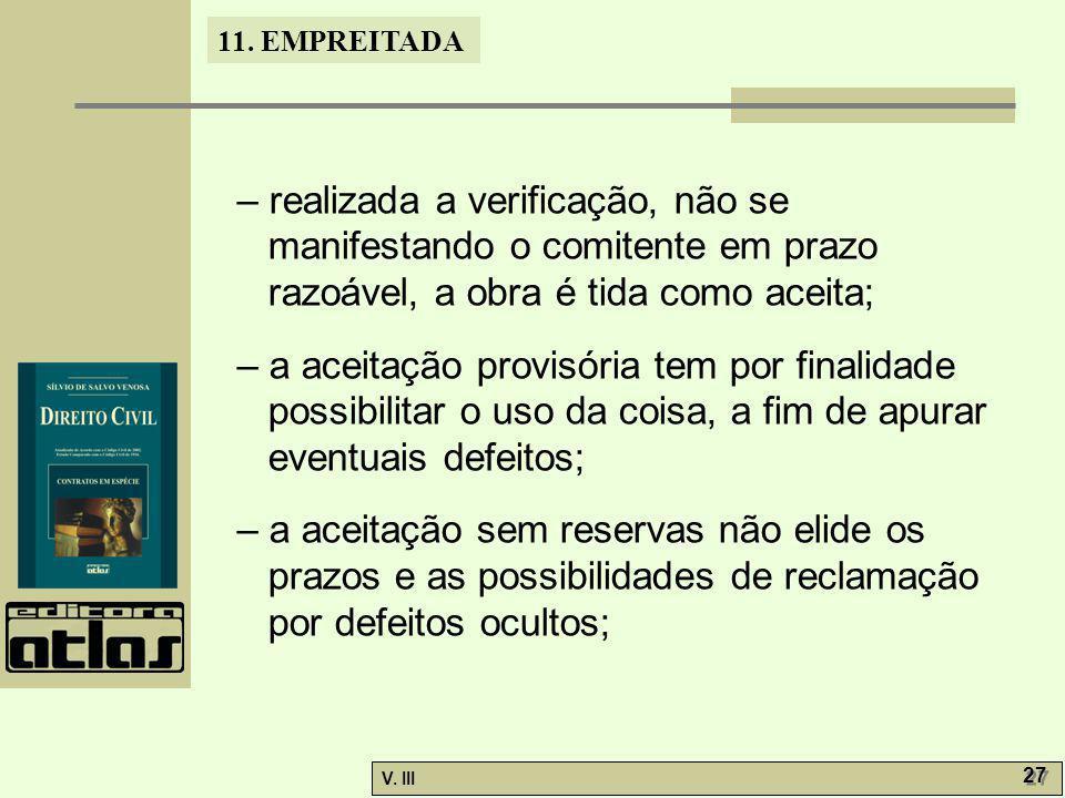 11. EMPREITADA V. III 27 – realizada a verificação, não se manifestando o comitente em prazo razoável, a obra é tida como aceita; – a aceitação provis