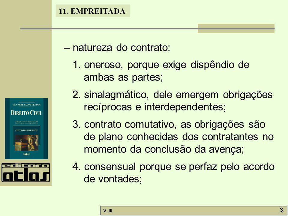 11. EMPREITADA V. III 3 3 – natureza do contrato: 1. oneroso, porque exige dispêndio de ambas as partes; 2. sinalagmático, dele emergem obrigações rec