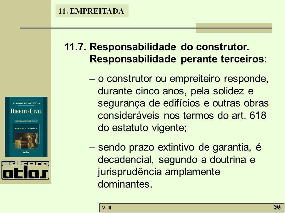 11. EMPREITADA V. III 30 11.7. Responsabilidade do construtor. Responsabilidade perante terceiros: – o construtor ou empreiteiro responde, durante cin