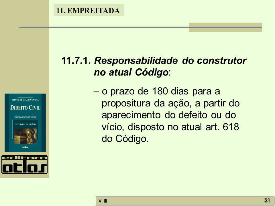 11. EMPREITADA V. III 31 11.7.1. Responsabilidade do construtor no atual Código: – o prazo de 180 dias para a propositura da ação, a partir do apareci