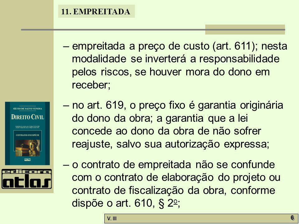 11. EMPREITADA V. III 6 6 – empreitada a preço de custo (art. 611); nesta modalidade se inverterá a responsabilidade pelos riscos, se houver mora do d