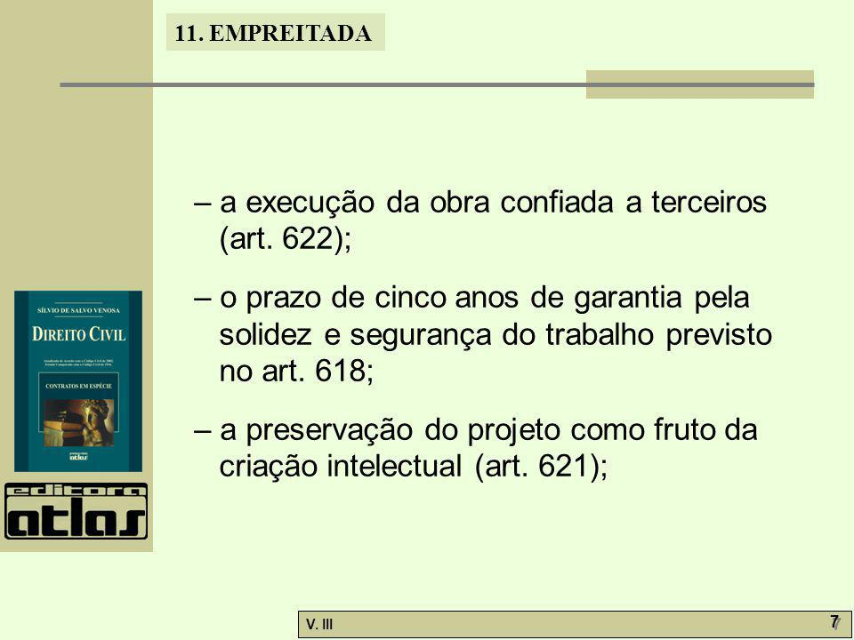 11. EMPREITADA V. III 7 7 – a execução da obra confiada a terceiros (art. 622); – o prazo de cinco anos de garantia pela solidez e segurança do trabal