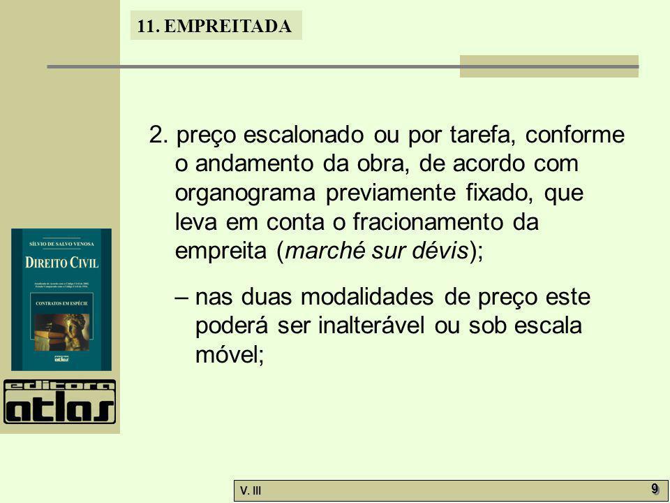 11. EMPREITADA V. III 9 9 2. preço escalonado ou por tarefa, conforme o andamento da obra, de acordo com organograma previamente fixado, que leva em c