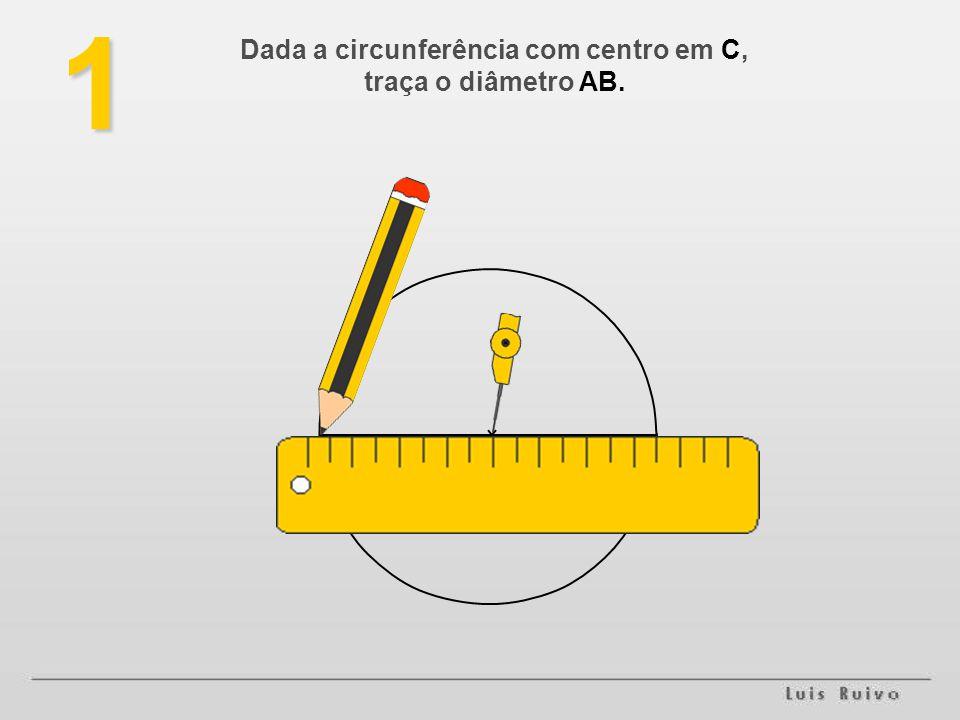 1 Dada a circunferência com centro em C, traça o diâmetro AB. AB C