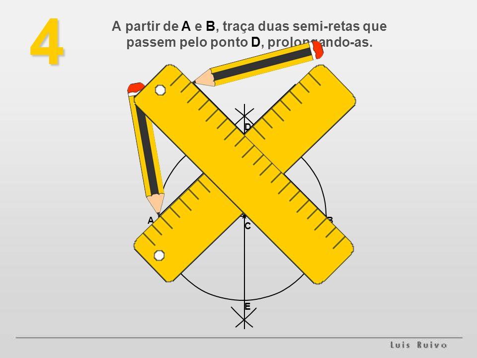 4 A partir de A e B, traça duas semi-retas que passem pelo ponto D, prolongando-as. AB C D E
