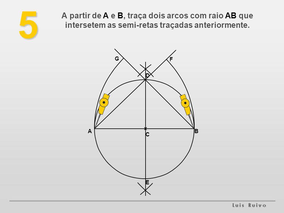 AB C D E F G5 A partir de A e B, traça dois arcos com raio AB que intersetem as semi-retas traçadas anteriormente.