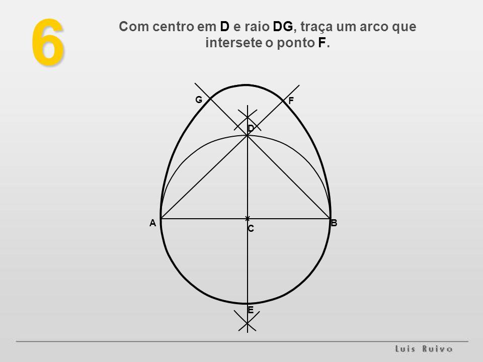 AB C D E F G6 Com centro em D e raio DG, traça um arco que intersete o ponto F.