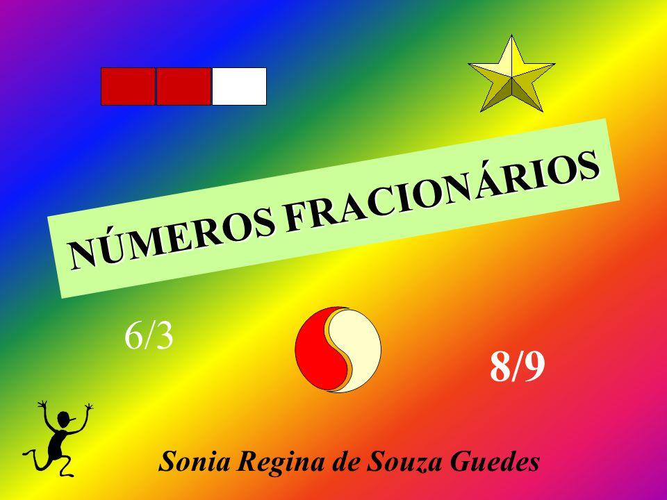 NÚMEROS FRACIONÁRIOS 8/9 6/3 Sonia Regina de Souza Guedes