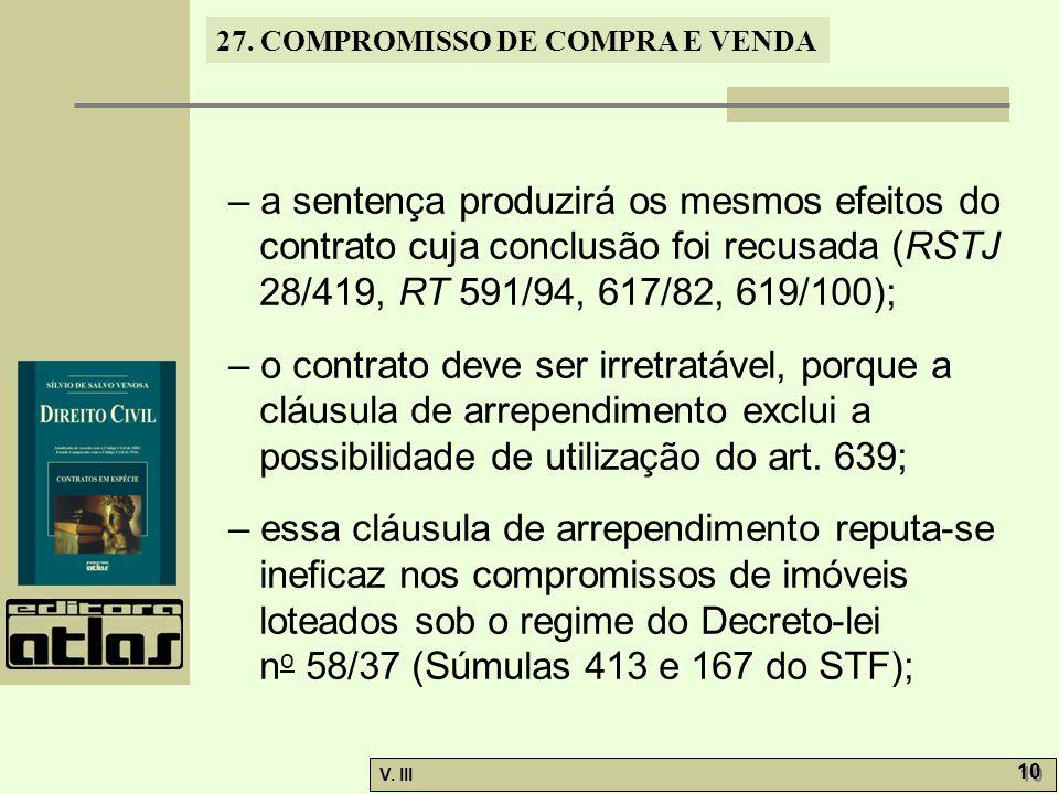 27. COMPROMISSO DE COMPRA E VENDA V. III 10 – a sentença produzirá os mesmos efeitos do contrato cuja conclusão foi recusada (RSTJ 28/419, RT 591/94,