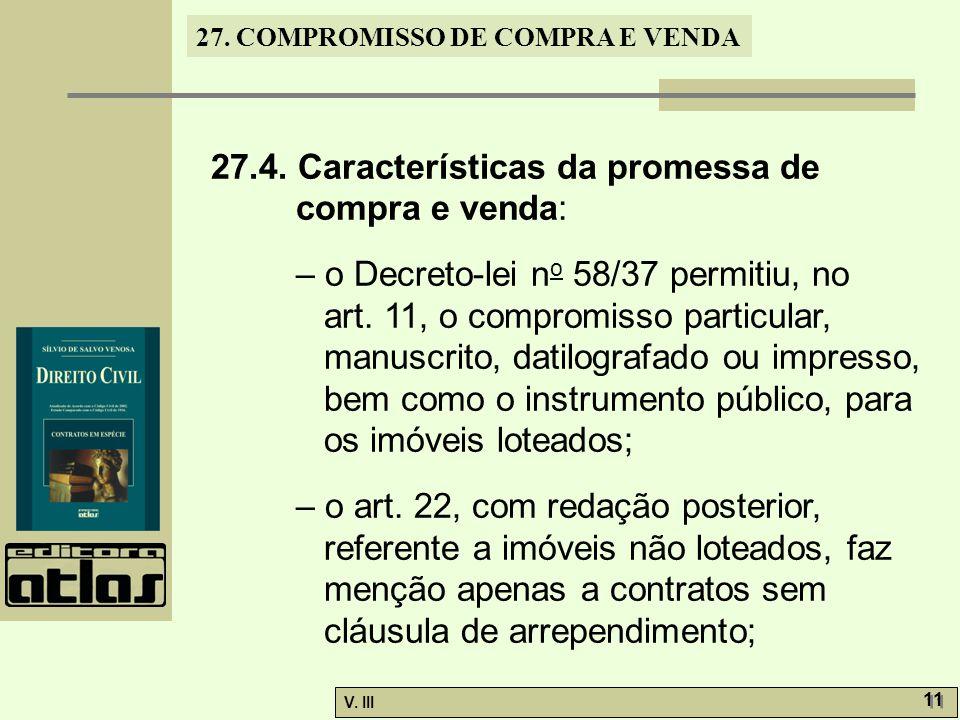 27. COMPROMISSO DE COMPRA E VENDA V. III 11 27.4. Características da promessa de compra e venda: – o Decreto-lei n o 58/37 permitiu, no art. 11, o com