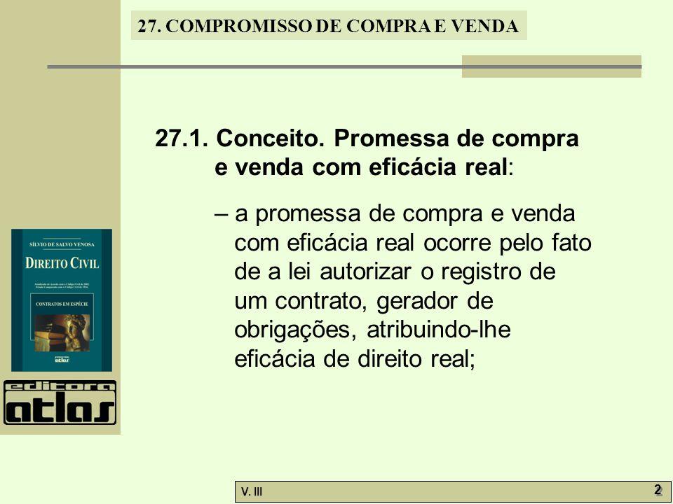27. COMPROMISSO DE COMPRA E VENDA V. III 2 2 27.1. Conceito. Promessa de compra e venda com eficácia real: – a promessa de compra e venda com eficácia