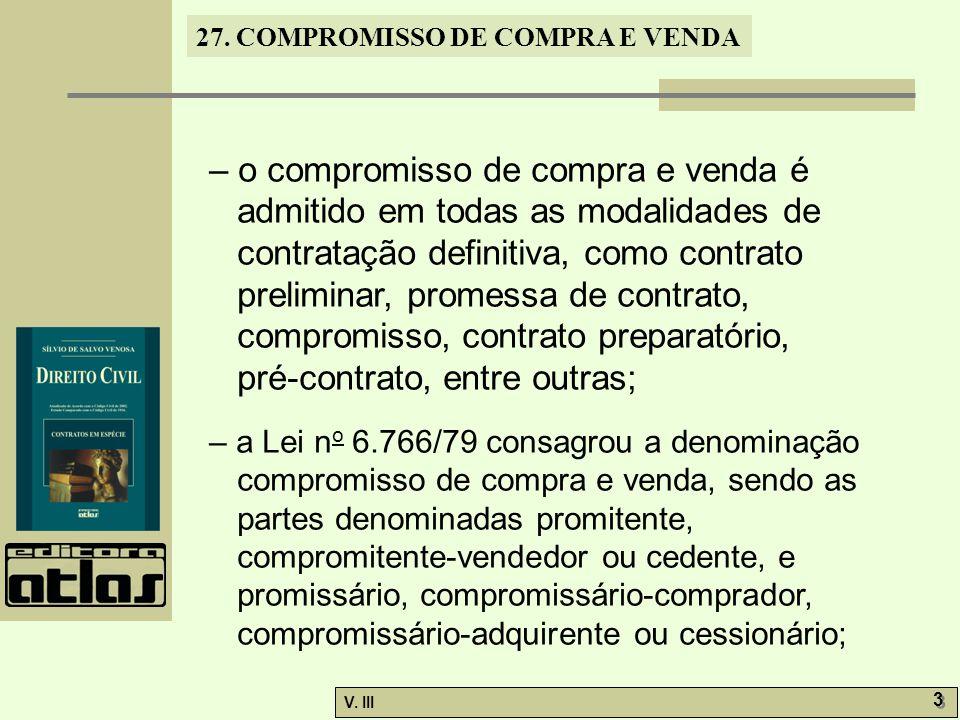 27. COMPROMISSO DE COMPRA E VENDA V. III 3 3 – o compromisso de compra e venda é admitido em todas as modalidades de contratação definitiva, como cont