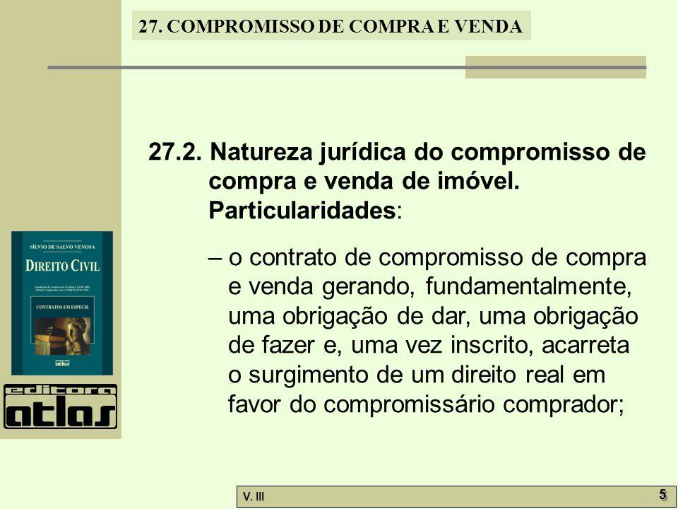 27. COMPROMISSO DE COMPRA E VENDA V. III 5 5 27.2. Natureza jurídica do compromisso de compra e venda de imóvel. Particularidades: – o contrato de com