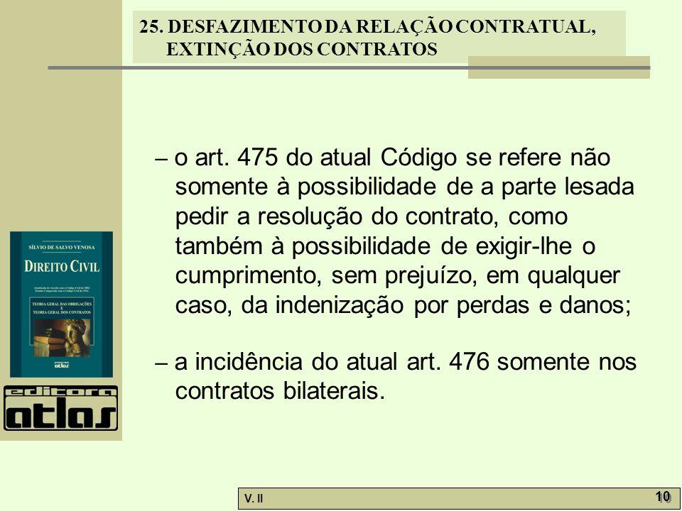 25. DESFAZIMENTO DA RELAÇÃO CONTRATUAL, EXTINÇÃO DOS CONTRATOS V. II 10 – o art. 475 do atual Código se refere não somente à possibilidade de a parte