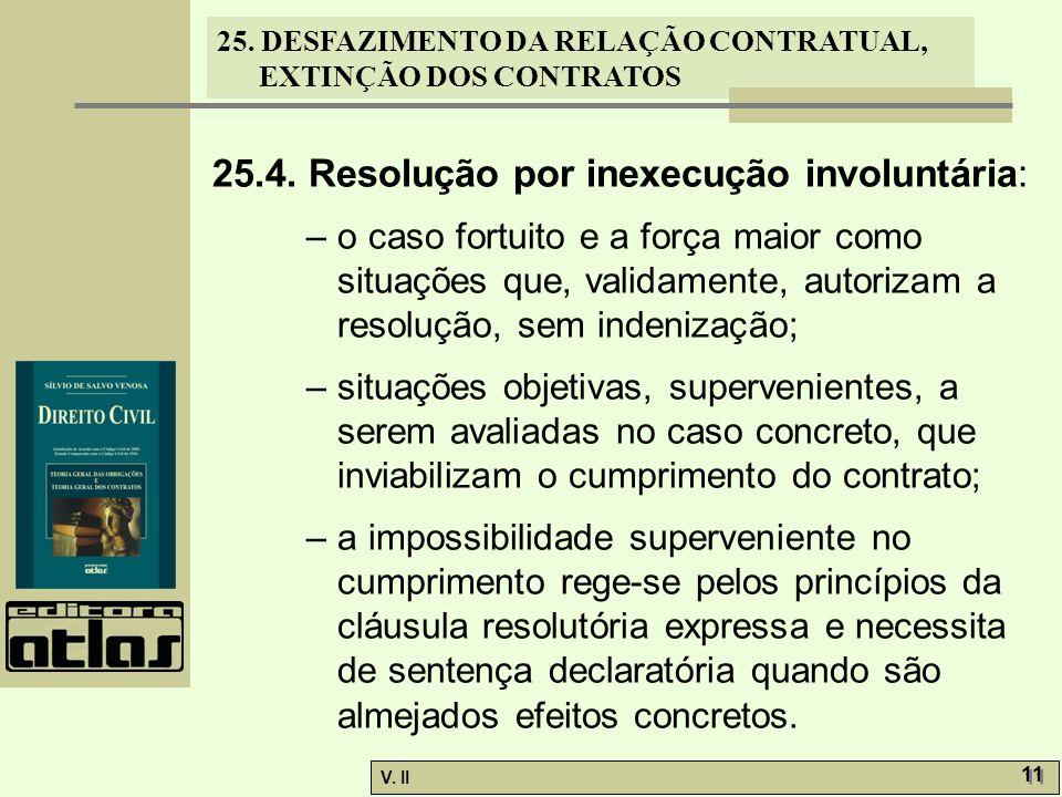 25. DESFAZIMENTO DA RELAÇÃO CONTRATUAL, EXTINÇÃO DOS CONTRATOS V. II 11 25.4. Resolução por inexecução involuntária: – o caso fortuito e a força maior