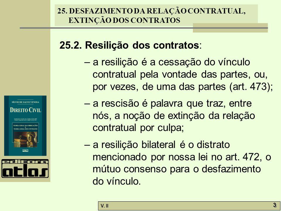 25. DESFAZIMENTO DA RELAÇÃO CONTRATUAL, EXTINÇÃO DOS CONTRATOS V. II 3 3 25.2. Resilição dos contratos: – a resilição é a cessação do vínculo contratu